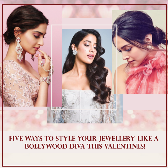 FIVE WAYS TO STYLE YOUR JEWELLERY LIKE A BOLLYWOOD DIVA THIS VALENTINES!