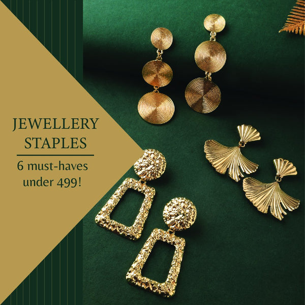 Jewellery Staples - 6 must-haves under 499!