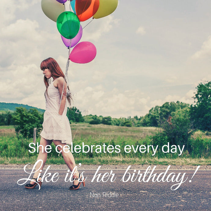 Celebrate Even When You Don't Have a Reason