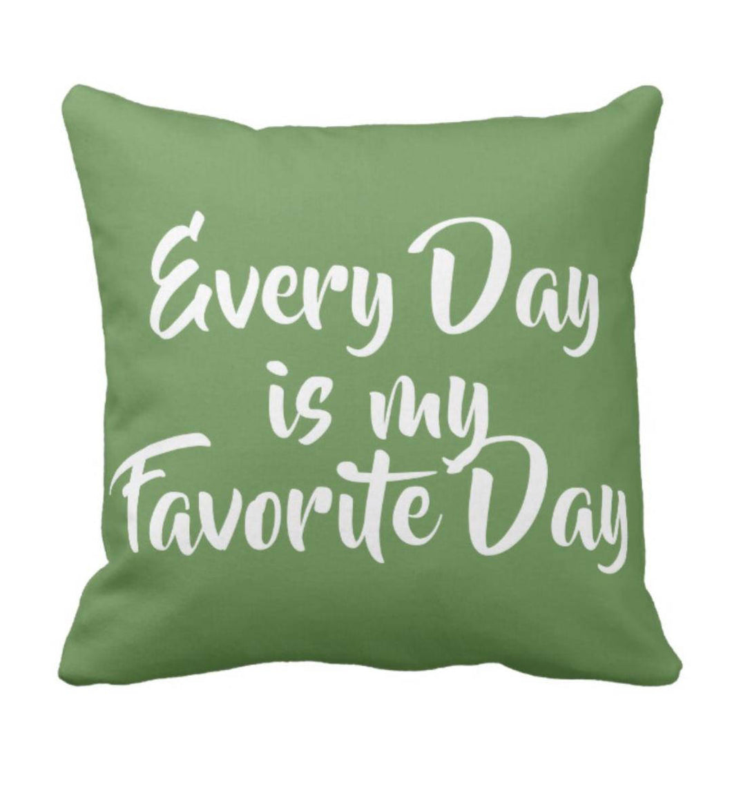 Throw Pillow Every Day Is My Favorite Day