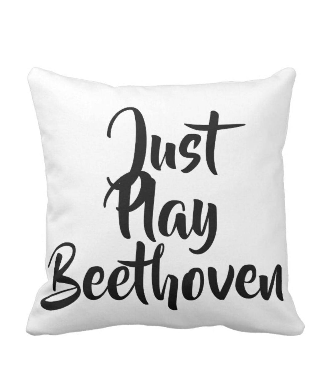 Throw Pillow Just Play Beethoven