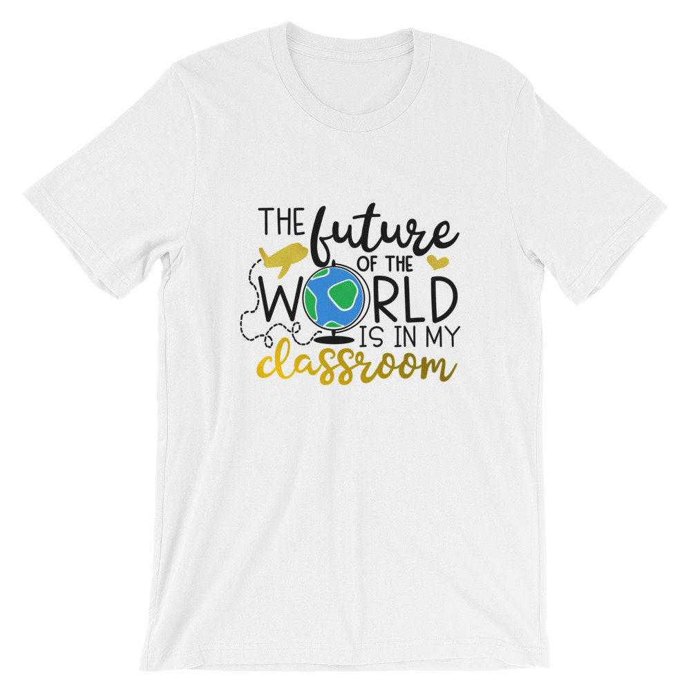 Teacher Bella Canvas Unisex T-Shirt Future of the World in My Classroom