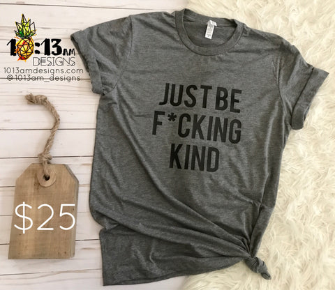just be f*cking kind