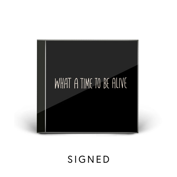 What a Time To Be Alive - Signed CD