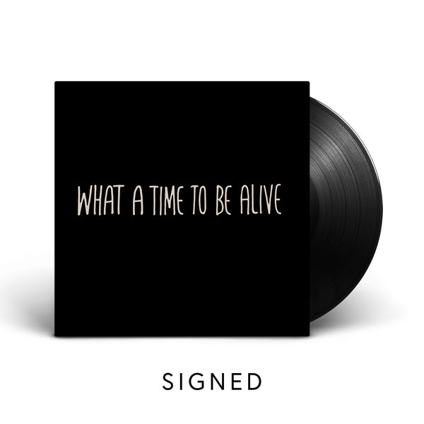 What a Time To Be Alive - Signed LP