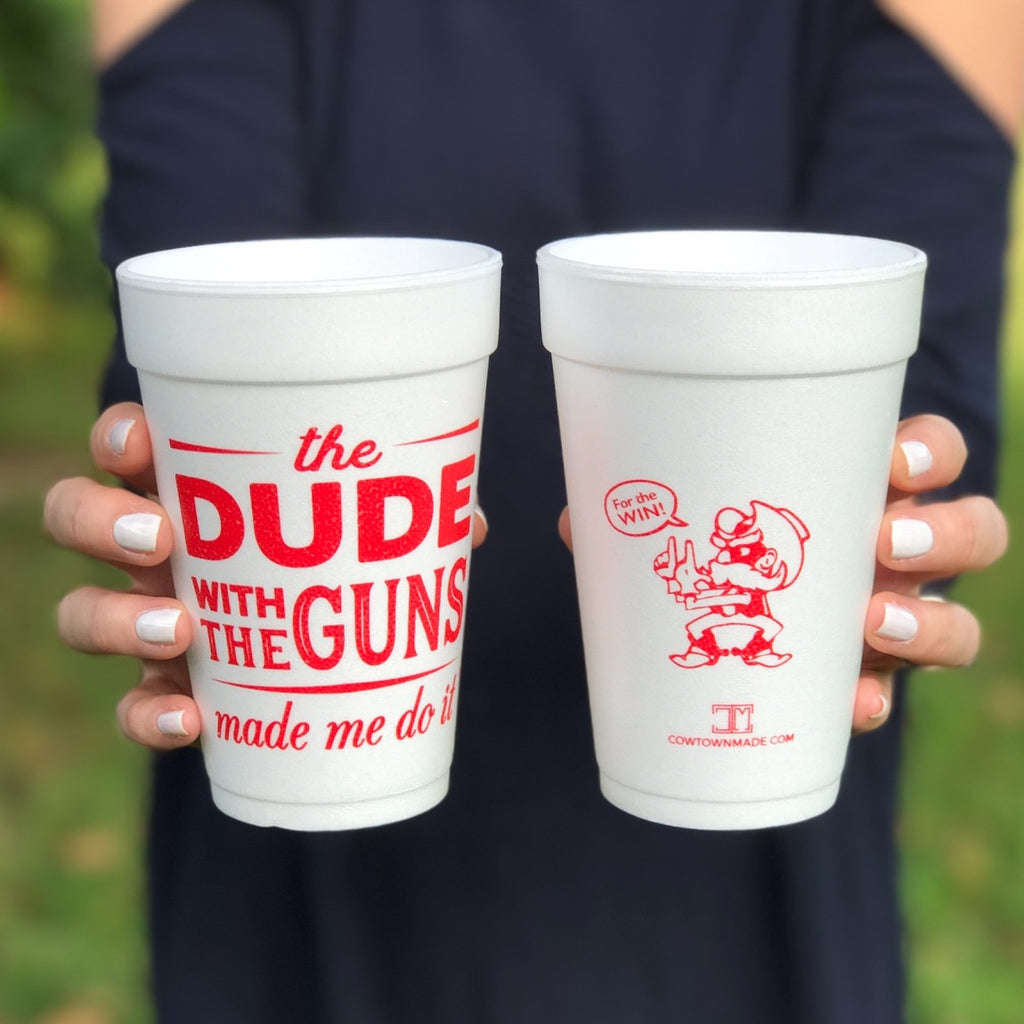 """The Dude with the Guns Made Me Do It"" Styrofoam Cups"