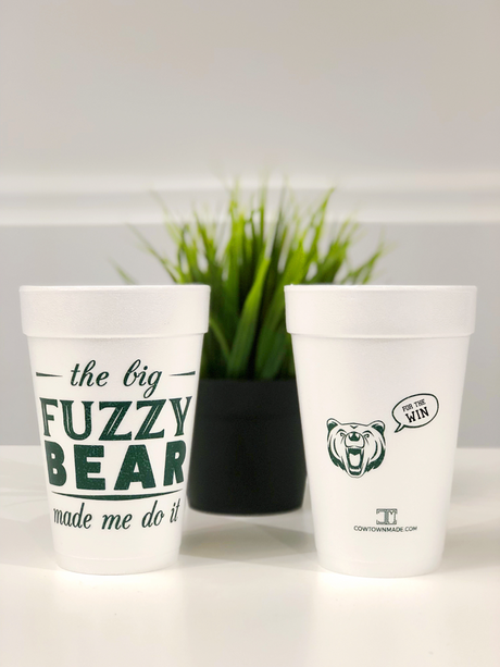 """The Big Fuzzy Bear Made Me Do It"" Styrofoam Cups"