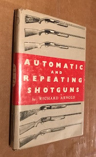 Automatic and Repeating Shotguns by Richard Arnold