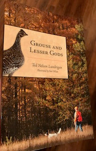 Grouse and Lesser Gods by Ted Lundrigran