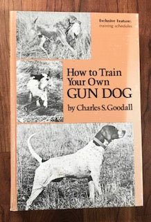 How To Train Your Own Gun Dog by Charles Goodall