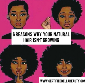 6 Reasons why your natural hair probably isn't growing