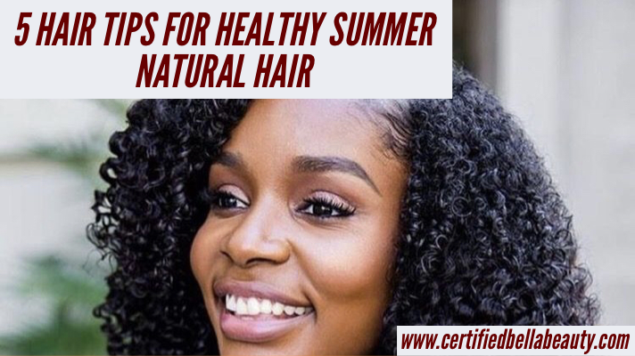 Summer Hair For Naturals: 5 Tips