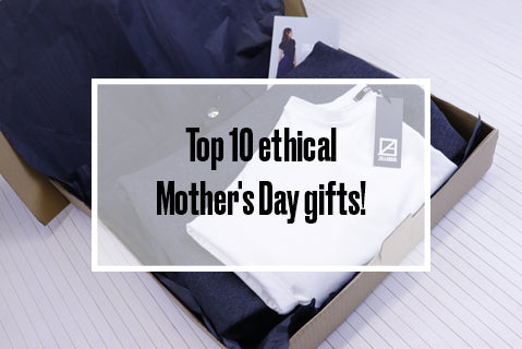 Top 10 ethical Mother's Day gifts!
