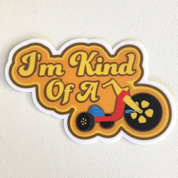 I'm Kind Of A Big Wheel - Sticker