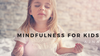Kindness, Curiousity and Calm – Oh My! The World of Mindfulness for Children