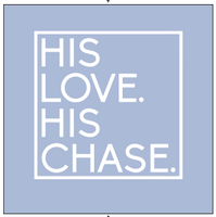 """His Love. His Chase."" Ice Blue Tee"