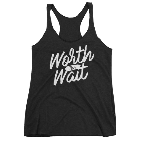 "Women's ""Worth the Wait"" tank top"