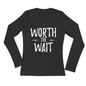 "Ladies' Long Sleeve ""Worth the Wait"" T-Shirt"