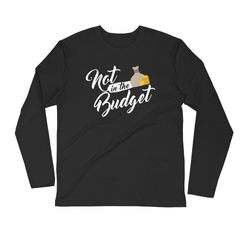 "Men's Long Sleeve ""Not in the Budget"" Fitted Crew"