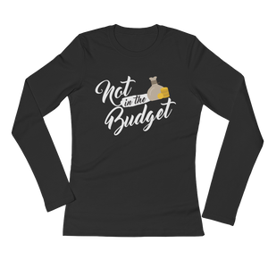 "Ladies' Long Sleeve ""Not in the Budget"" T-Shirt"