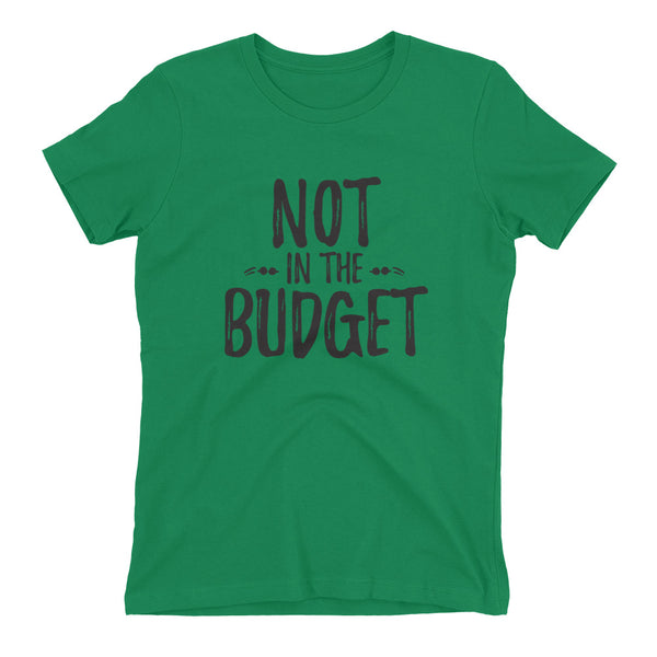 "Women's ""Not in the Budget"" t-shirt"