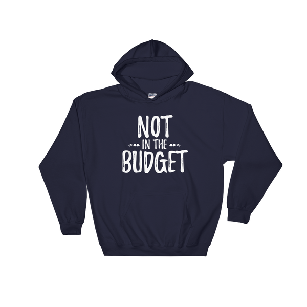 """Not in the Budget"" Hooded Sweatshirt"