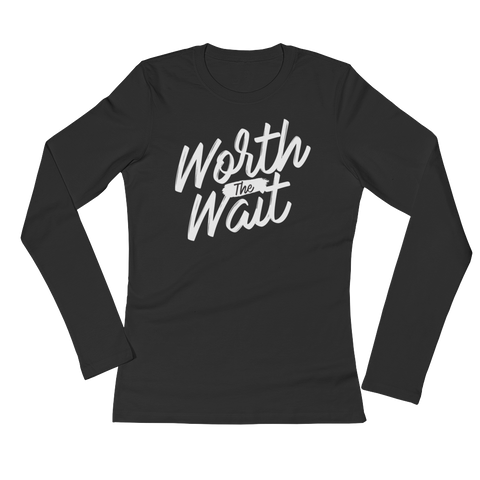 "Ladies' ""Worth the Wait"" Long Sleeve T-Shirt"