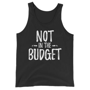 "Unisex ""Not in the Budget"" Tank Top"