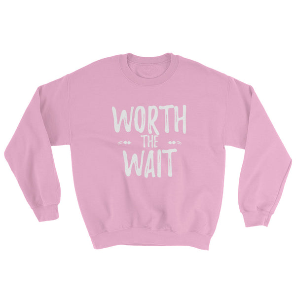 """Worth the Wait"" Sweatshirt"