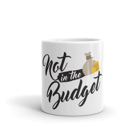 """Not in the Budget"" Mug"