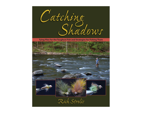Catching Shadows: Tying Flies For The Toughest Fish & Strategies For Fishing Them