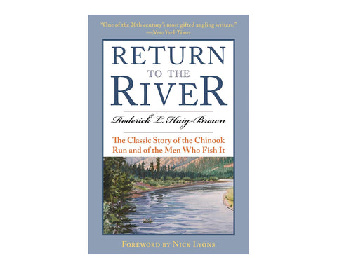 Return To The River: The Classic Story Of The Chinook Run & Of The Men Who Fish It