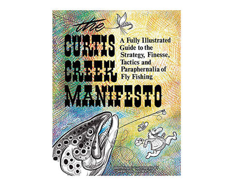 The Curtis Creek Manifesto: A Fully Illustrated Guide To The Strategy, Finesse, Tactics & Paraphernalia Of Fly Fishing