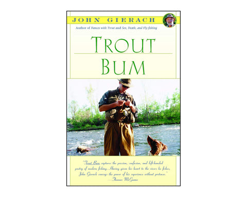 Trout Bum: Fly Fishing As A Way Of Life