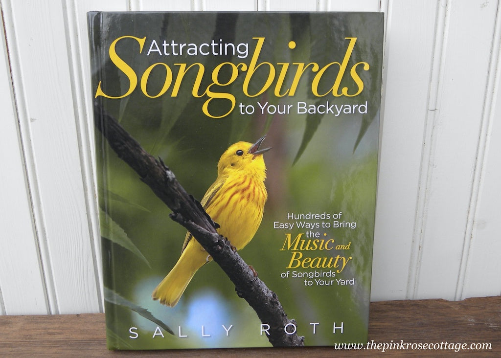 Attracting Songbirds to your Backyard by Sally Roth Hardcover Book