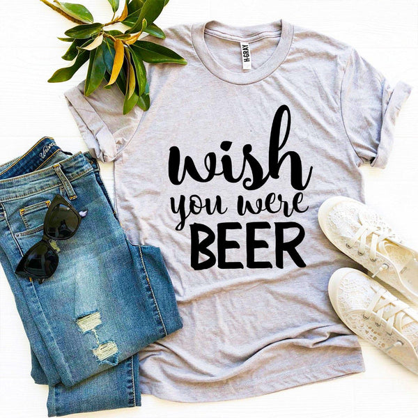 Wish You Were Beer T-shirt  - KjSelections