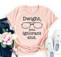 Dwight You Ignorant Slut T-shirt
