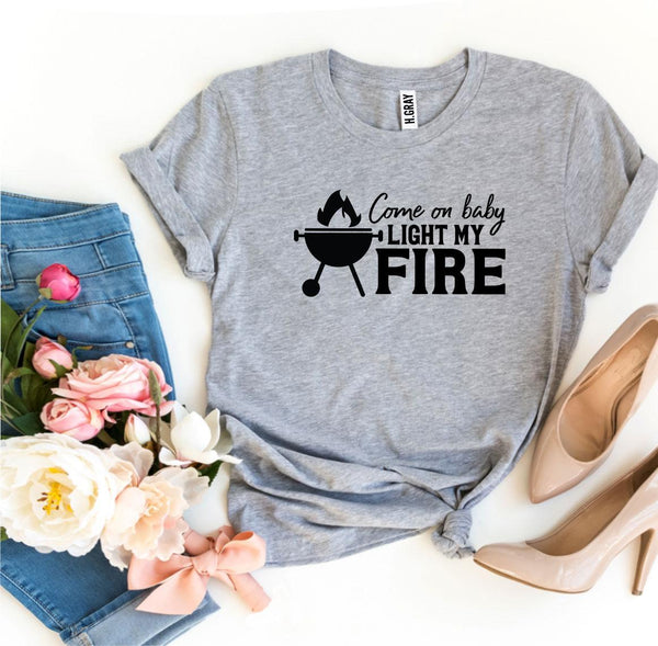Come On Baby Light My Fire T-shirt  - KjSelections