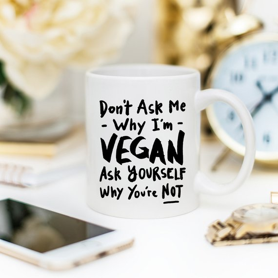 Don't Ask Me Why I'm Vegan. Ask Yourself Why  - KjSelections