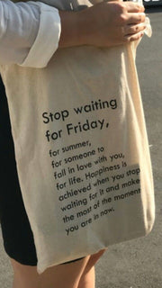 Tote bag - Stop Waiting for Friday