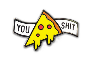 U PIZZA SHIT PIN