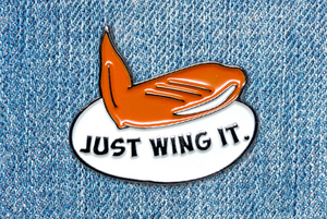 JUST WING IT PIN