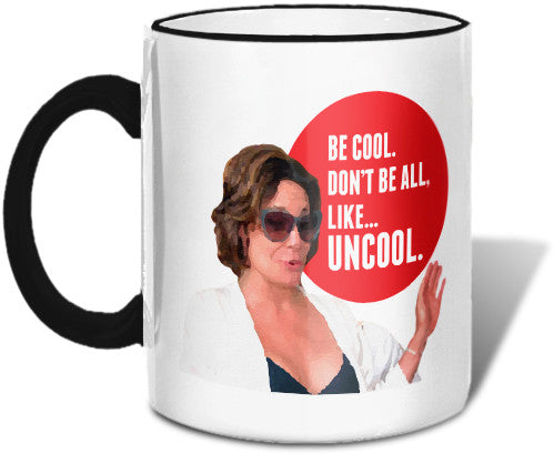 Be Cool.  Don't Be All, Like...Uncool. Mug Mugs at VIP Swag