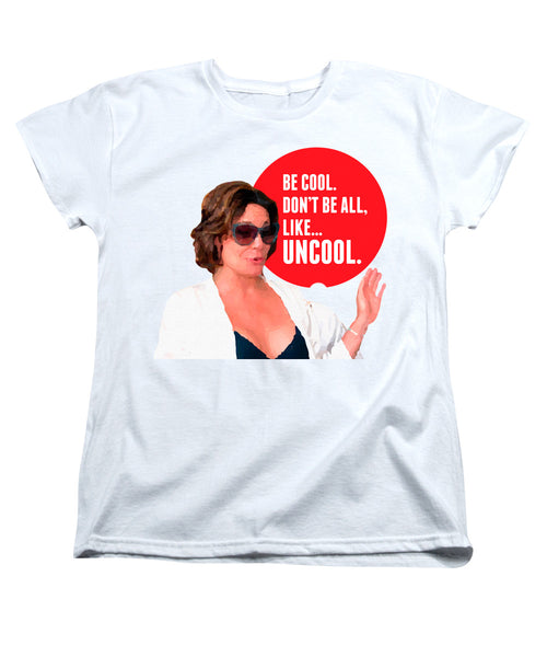 Be Cool.  Don't Be All, Like...Uncool. (White) Woman's T-Shirt Women's T-Shirt at VIP Swag