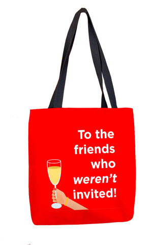 To the Friends Who Weren't Invited Tote Bag Tote Bags at VIP Swag