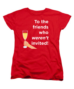 To the Friends Who Weren't Invited T-Shirt Women's T-Shirt at VIP Swag