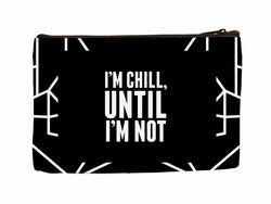 I'm Chill Until I'm Not Cosmetic Case Cosmetic Case at VIP Swag