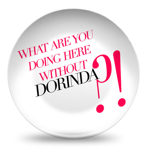 What Are You Doing Here Without Dorinda Resin Plate Plate at VIP Swag