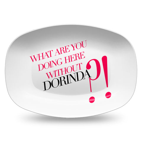 What Are You Doing Here Without Dorinda Resin Serving Dish
