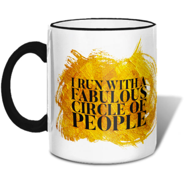 I Run With A Fabulous Circle of People Mug Mugs at VIP Swag